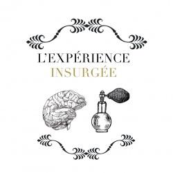 Les Expériences - L'Expérience Insurgée   Parfums de créateurs